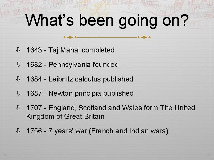 What's been going on? 1643 - Taj Mahal completed 1682 - Pennsylvania founded 1684