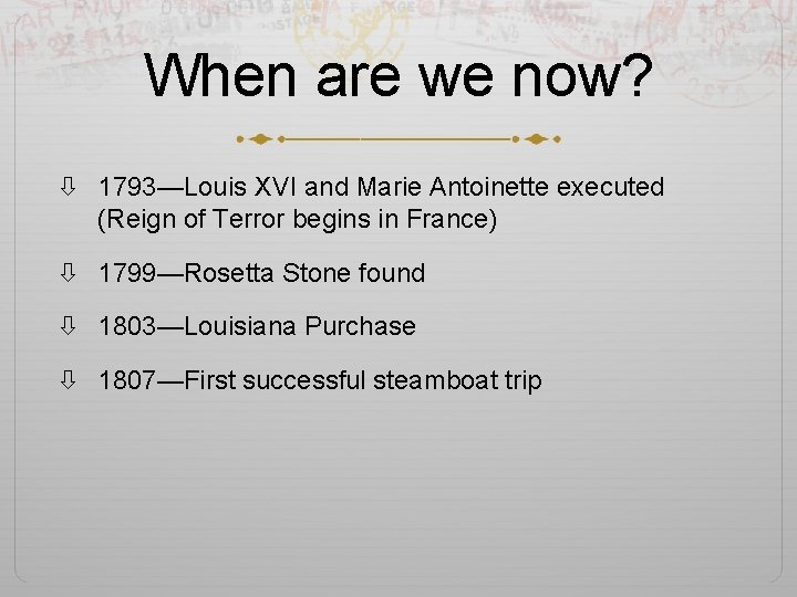 When are we now? 1793—Louis XVI and Marie Antoinette executed (Reign of Terror begins