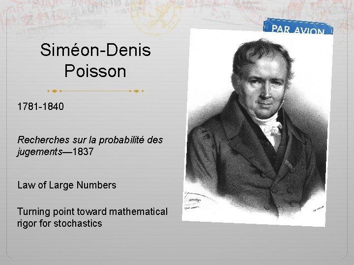 Siméon-Denis Poisson 1781 -1840 Recherches sur la probabilité des jugements— 1837 Law of Large