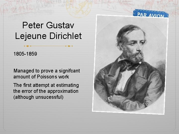 Peter Gustav Lejeune Dirichlet 1805 -1859 Managed to prove a signifcant amount of Poissons