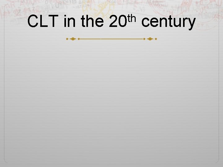 th CLT in the 20 century