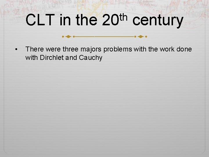 th CLT in the 20 century • There were three majors problems with the
