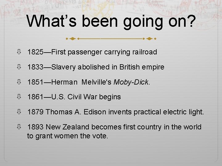 What's been going on? 1825—First passenger carrying railroad 1833—Slavery abolished in British empire 1851—Herman