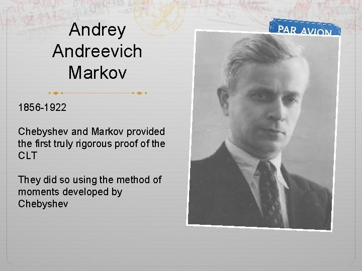 Andrey Andreevich Markov 1856 -1922 Chebyshev and Markov provided the first truly rigorous proof