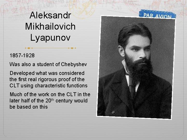 Aleksandr Mikhailovich Lyapunov 1857 -1928 Was also a student of Chebyshev Developed what was