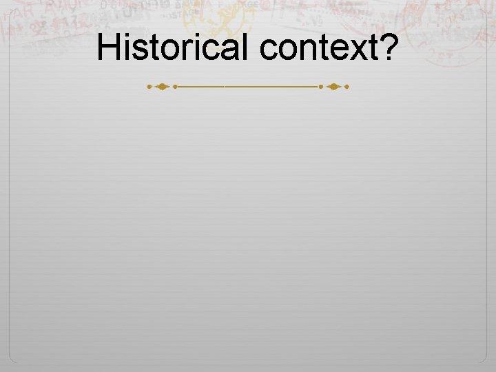 Historical context?