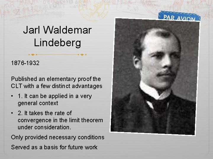 Jarl Waldemar Lindeberg 1876 -1932 Published an elementary proof the CLT with a few