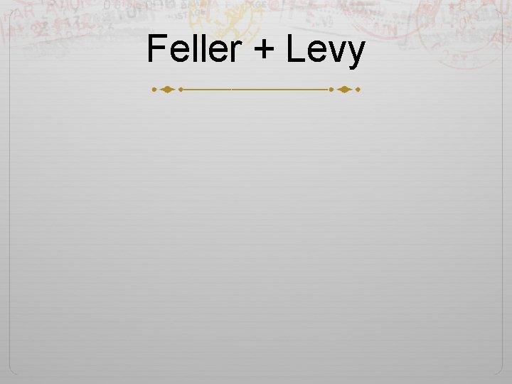 Feller + Levy
