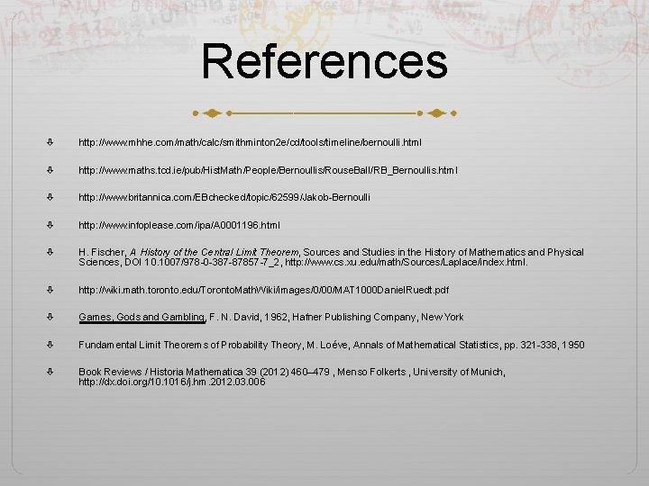 References http: //www. mhhe. com/math/calc/smithminton 2 e/cd/tools/timeline/bernoulli. html http: //www. maths. tcd. ie/pub/Hist. Math/People/Bernoullis/Rouse.