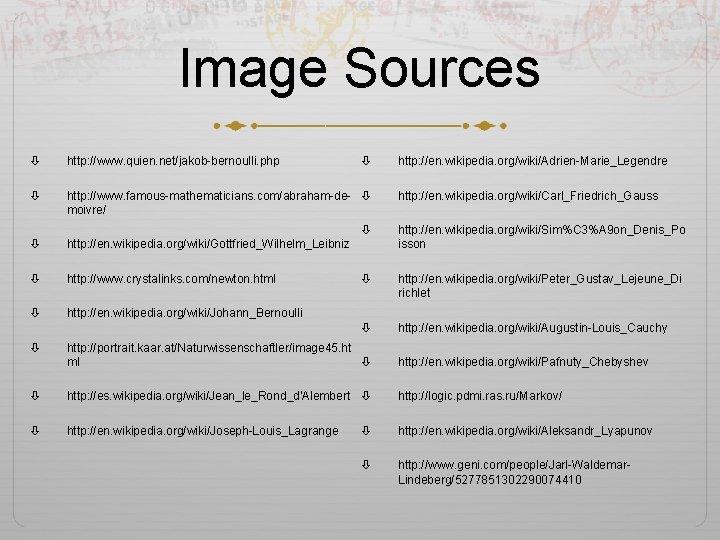 Image Sources http: //www. quien. net/jakob-bernoulli. php http: //www. famous-mathematicians. com/abraham-de- moivre/ http: //en.