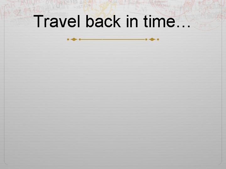 Travel back in time…