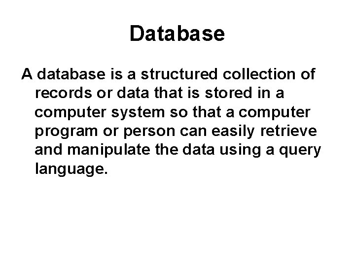 Database A database is a structured collection of records or data that is stored