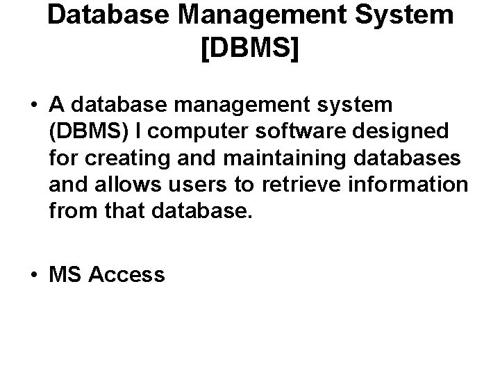 Database Management System [DBMS] • A database management system (DBMS) I computer software designed