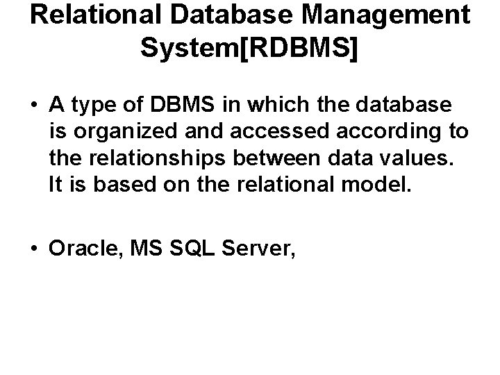 Relational Database Management System[RDBMS] • A type of DBMS in which the database is