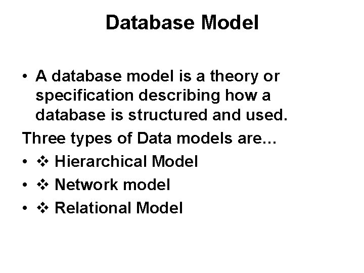 Database Model • A database model is a theory or specification describing how a
