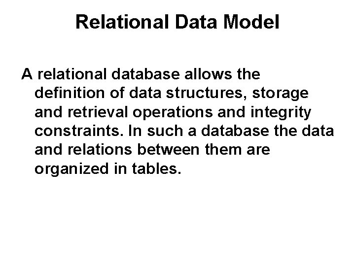 Relational Data Model A relational database allows the definition of data structures, storage and