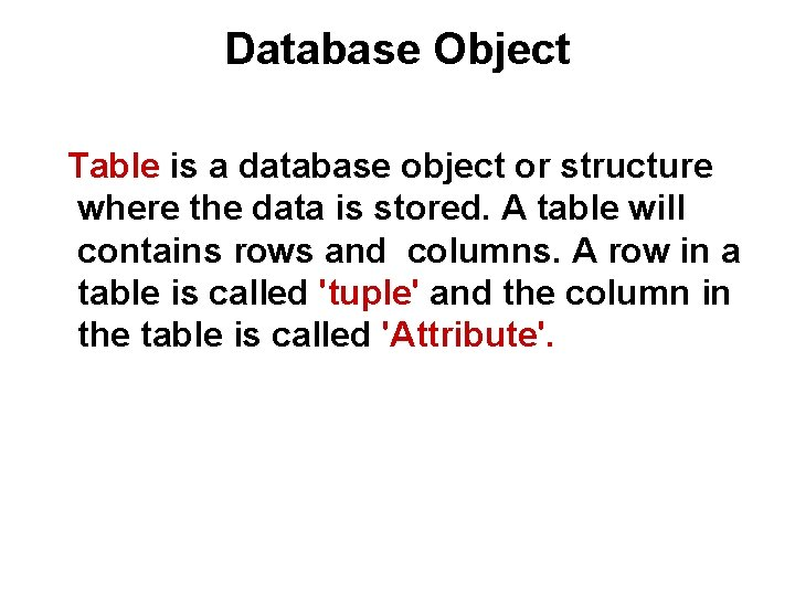 Database Object Table is a database object or structure where the data is stored.