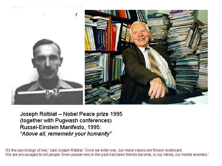Joseph Rotblat – Nobel Peace prize 1995 (together with Pugwash conferences) Russel-Einstein Manifesto, 1995: