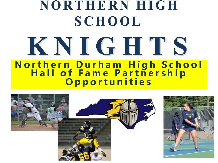 NORTHERN HIGH SCHOOL KNIGHTS Northern Durham High School Hall of Fame Partnership Opportunities