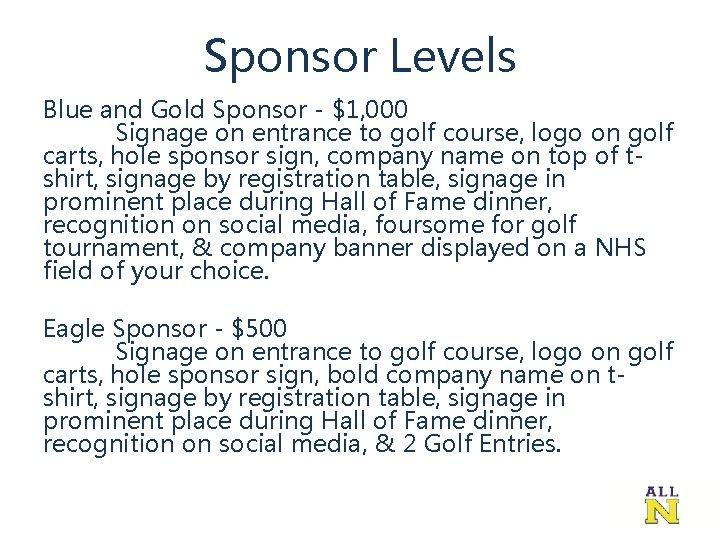 Sponsor Levels Blue and Gold Sponsor - $1, 000 Signage on entrance to golf