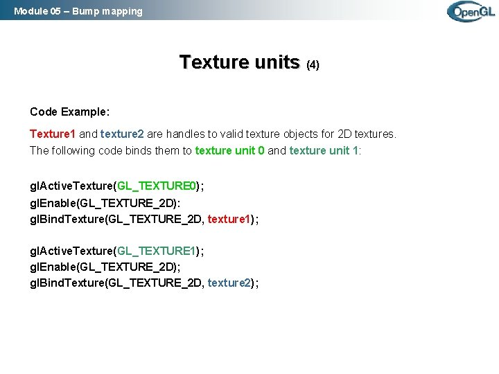 Module 05 – Bump mapping Texture units (4) Code Example: Texture 1 and texture