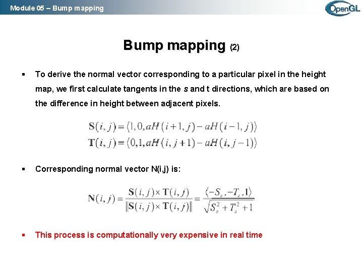 Module 05 – Bump mapping (2) § To derive the normal vector corresponding to