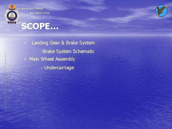 TO SERVE WITH PRIDE AND DEDICATION SCOPE… ü Landing Gear & Brake System -Brake