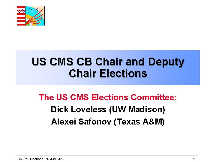 US CMS CB Chair and Deputy Chair Elections The US CMS Elections Committee: Dick
