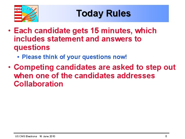 Today Rules • Each candidate gets 15 minutes, which includes statement and answers to