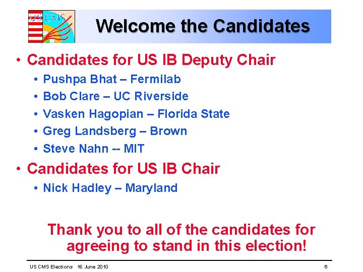 Welcome the Candidates • Candidates for US IB Deputy Chair • • • Pushpa
