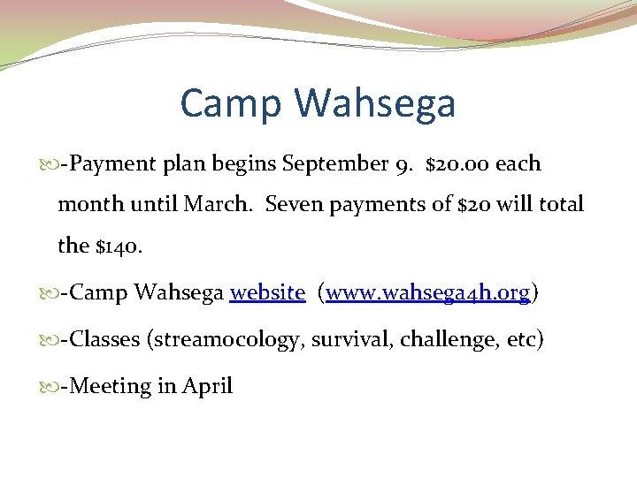 Camp Wahsega -Payment plan begins September 9. $20. 00 each month until March. Seven
