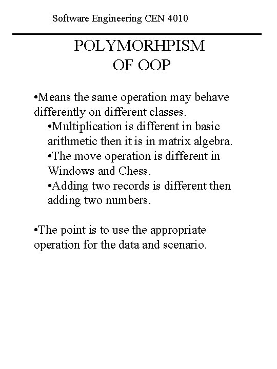 Software Engineering CEN 4010 POLYMORHPISM OF OOP • Means the same operation may behave