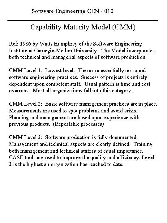 Software Engineering CEN 4010 Capability Maturity Model (CMM) Ref: 1986 by Watts Humphrey of