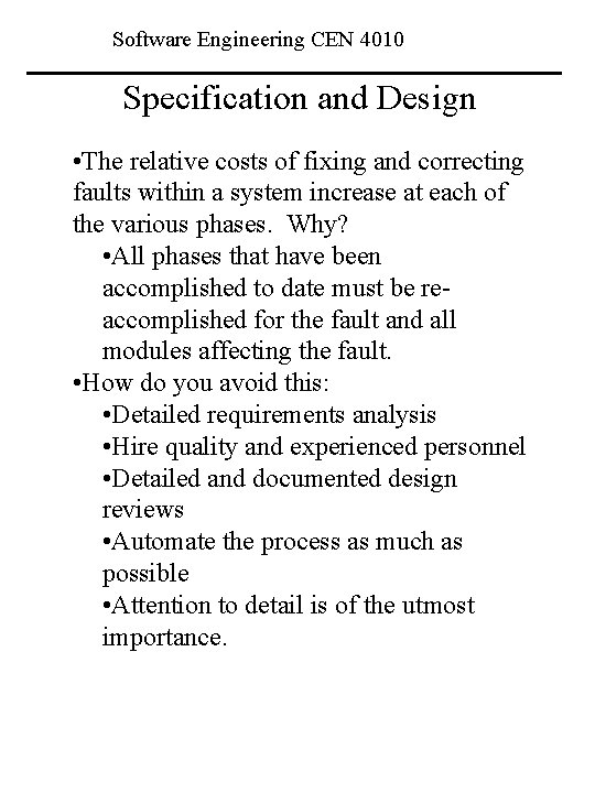 Software Engineering CEN 4010 Specification and Design • The relative costs of fixing and
