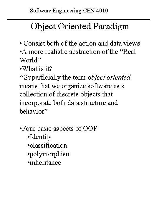 Software Engineering CEN 4010 Object Oriented Paradigm • Consist both of the action and