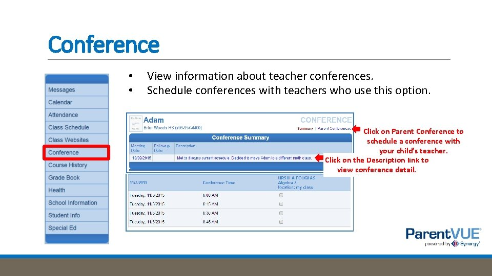 Conference • • View information about teacher conferences. Schedule conferences with teachers who use