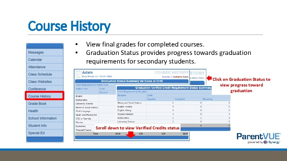 Course History • • View final grades for completed courses. Graduation Status provides progress