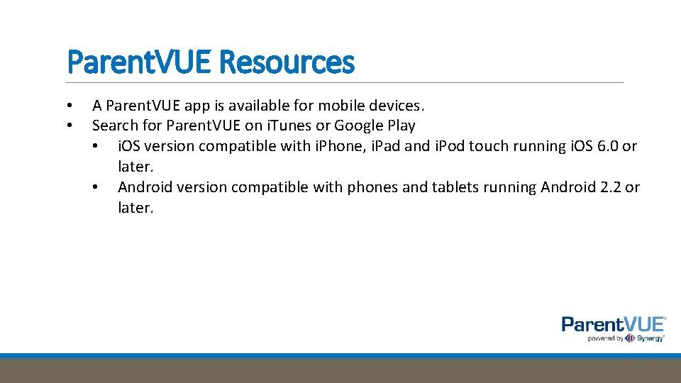 Parent. VUE Resources • • A Parent. VUE app is available for mobile devices.