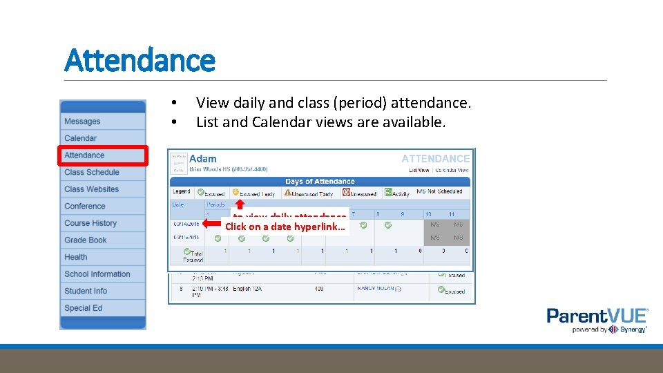 Attendance • • View daily and class (period) attendance. List and Calendar views are