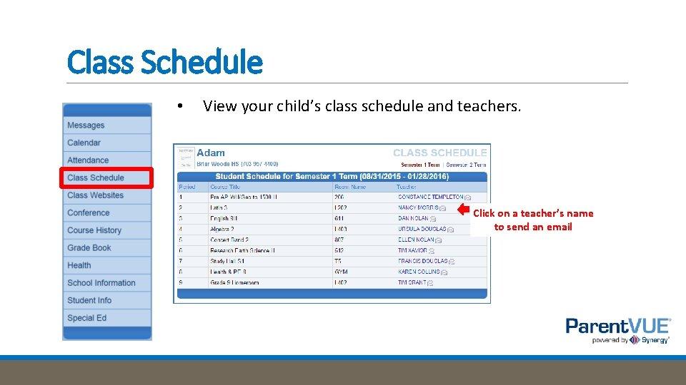 Class Schedule • View your child's class schedule and teachers. Click on a teacher's