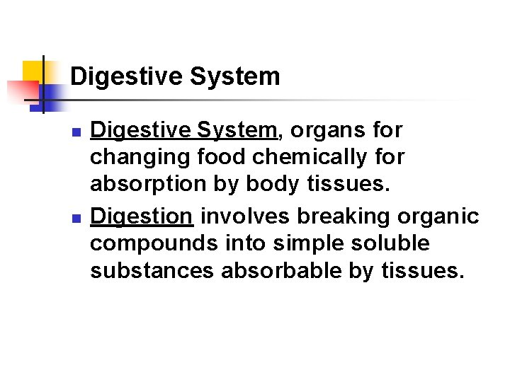 Digestive System n n Digestive System, organs for changing food chemically for absorption by
