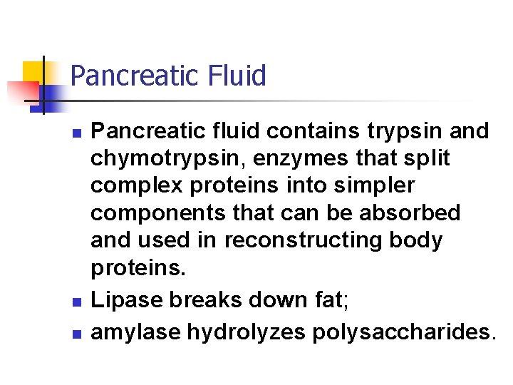 Pancreatic Fluid n n n Pancreatic fluid contains trypsin and chymotrypsin, enzymes that split
