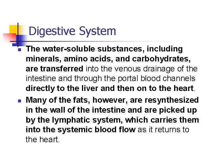 Digestive System n n The water-soluble substances, including minerals, amino acids, and carbohydrates, are