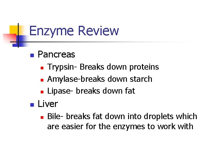 Enzyme Review n Pancreas n n Trypsin- Breaks down proteins Amylase-breaks down starch Lipase-
