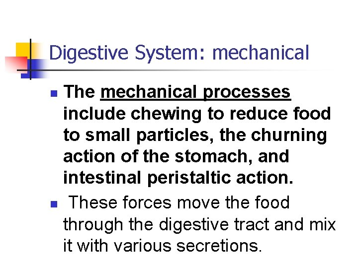 Digestive System: mechanical The mechanical processes include chewing to reduce food to small particles,