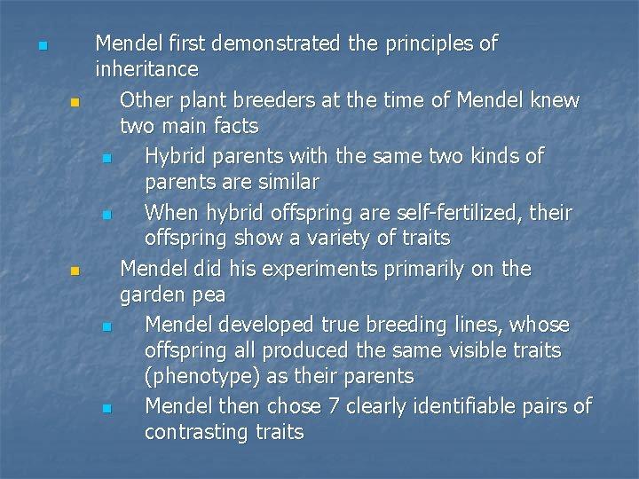 n n n Mendel first demonstrated the principles of inheritance Other plant breeders at