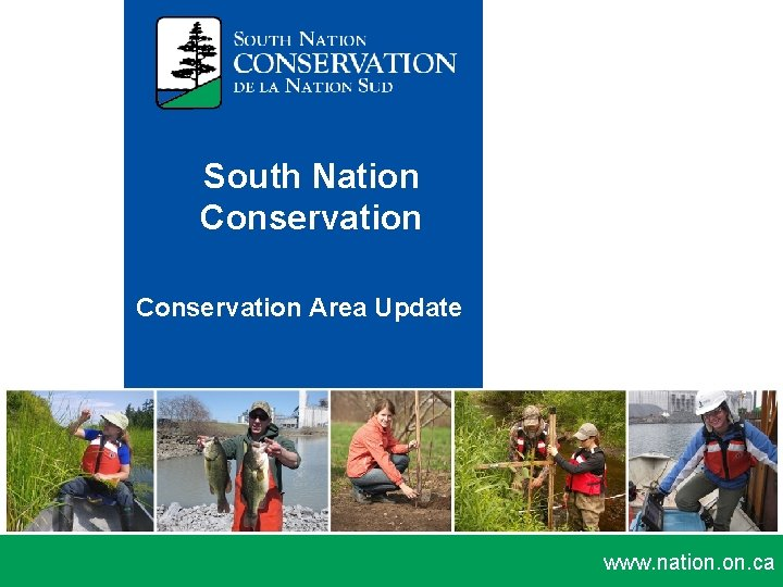South Nation Conservation Area Update www. nation. ca