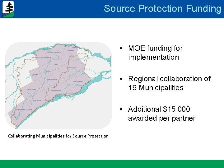 Source Protection Funding • MOE funding for implementation • Regional collaboration of 19 Municipalities