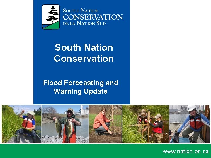 South Nation Conservation Flood Forecasting and Warning Update www. nation. ca