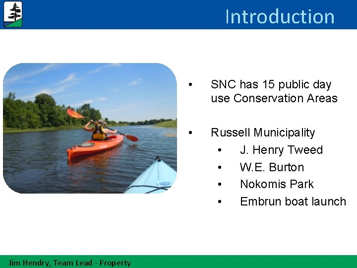 Introduction Jim Hendry, Team Lead - Property • SNC has 15 public day use